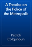 A Treatise on the Police of the Metropolis book summary, reviews and download
