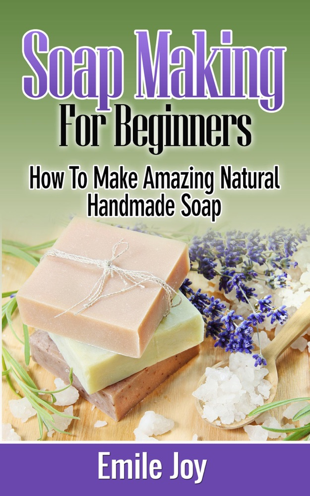 Soap Making For Beginners - How to Make Amazing Natural Handmade Soap by Emile Joy Summary, Reviews and E-Book Download
