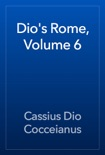 Dio's Rome, Volume 6 book summary, reviews and download