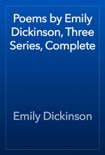 Poems by Emily Dickinson, Three Series, Complete