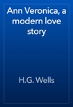 Ann Veronica, a modern love story book summary, reviews and downlod