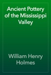 Ancient Pottery of the Mississippi Valley book summary, reviews and download