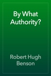 By What Authority? book summary, reviews and download