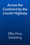 Across the Continent by the Lincoln Highway book summary, reviews and download