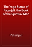 The Yoga Sutras of Patanjali: the Book of the Spiritual Man book summary, reviews and download