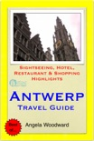 Antwerp, Belgium Travel Guide - Sightseeing, Hotel, Restaurant & Shopping Highlights (Illustrated) book summary, reviews and download