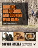 The Complete Guide to Hunting, Butchering, and Cooking Wild Game book summary, reviews and downlod