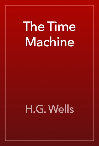 The Time Machine by H.G. Wells Book Summary, Reviews and E-Book Download