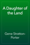 A Daughter of the Land book summary, reviews and download