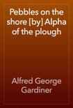 Pebbles on the shore [by] Alpha of the plough book summary, reviews and download