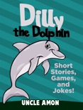 Dilly the Dolphin: Short Stories, Games, and Jokes! book summary, reviews and downlod