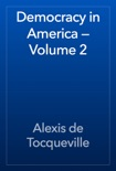 Democracy in America — Volume 2 book summary, reviews and download