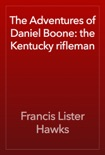 The Adventures of Daniel Boone: the Kentucky rifleman book summary, reviews and download