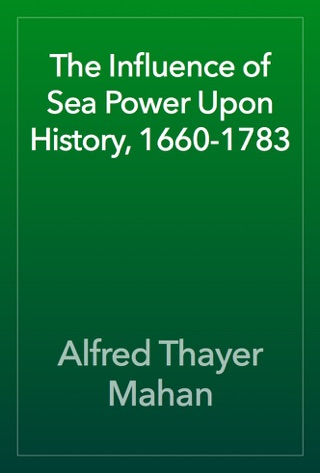 The Influence of Sea Power Upon History, 1660-1783 by Public Domain book summary, reviews and downlod