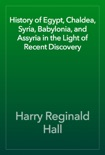 History of Egypt, Chaldea, Syria, Babylonia, and Assyria in the Light of Recent Discovery book summary, reviews and download