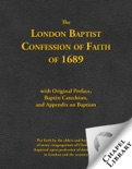 The London Baptist Confession of Faith of 1689 with Original Preface, Baptist Catechism, and Appendix on Baptism book summary, reviews and download