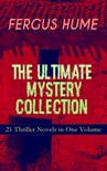 FERGUS HUME - The Ultimate Mystery Collection: 21 Thriller Novels in One Volume book summary, reviews and downlod