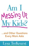 Am I Messing Up My Kids? book summary, reviews and downlod