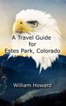 A Travel Guide for Estes Park, Colorado book summary, reviews and download