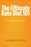 The Ultimate Keto Diet 101: A Beginner's Guide book summary, reviews and download