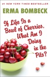If Life Is a Bowl of Cherries, What Am I Doing in the Pits? e-book