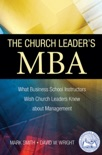 The Church Leader's MBA: What Business School Instructors Wish Church Leaders Knew about Management book summary, reviews and downlod
