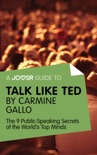 A Joosr Guide to... Talk Like TED by Carmine Gallo book summary, reviews and downlod