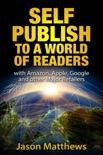 Self Publish to a World of Readers: with Amazon, Apple, Google and Other Major Retailers book summary, reviews and downlod