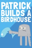 Patrick Builds a Birdhouse book summary, reviews and downlod