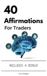 40 Affirmations For Traders book summary, reviews and download