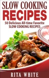 Slow Cooking Recipes: 50 Delicious All-time Favorite Slow Cooking Recipes book summary, reviews and download