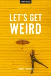 Let's Get Weird book summary, reviews and downlod