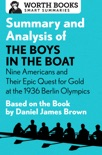 Summary and Analysis of The Boys in the Boat: Nine Americans and Their Epic Quest for Gold at the 1936 Berlin Olympics book summary, reviews and downlod