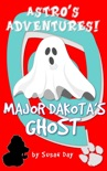 Major Dakota's Ghost: Astro's Adventures book summary, reviews and download