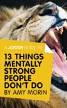A Joosr Guide to... 13 Things Mentally Strong People Don't Do by Amy Morin book summary, reviews and downlod
