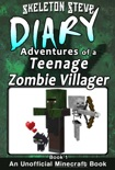 Minecraft: Diary of a Teenage Zombie Villager - Book 1 - Unofficial Minecraft Diary Books for Kids age 8 9 10 11 12 Teens Adventure Fan Fiction Series book summary, reviews and download