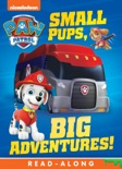 Small Pups, Big Adventures (PAW Patrol) (Enhanced Edition) book summary, reviews and downlod