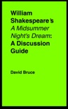"""William Shakespeare's """"A Midsummer Night's Dream"""": A Discussion Guide book summary, reviews and downlod"""