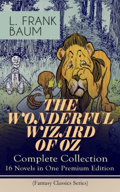 THE WONDERFUL WIZARD OF OZ – Complete Collection: 16 Novels in One Premium Edition (Fantasy Classics Series) E-Book Download