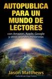 Autopublica para un mundo de lectores con Amazon, Apple, Google y otros grandes minoristas book summary, reviews and downlod