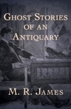 Ghost Stories of an Antiquary book summary, reviews and download