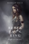 Rebel, Pawn, King (Of Crowns and Glory—Book 4) book summary, reviews and downlod