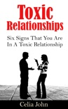 Toxic Relationships: Six Signs That You Are In A Toxic Relationship book summary, reviews and download
