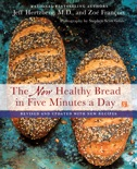 The New Healthy Bread in Five Minutes a Day book summary, reviews and download