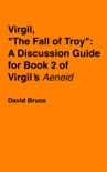 """Virgil, """"The Fall of Troy"""": A Discussion Guide for Book 2 of Virgil's """"Aeneid"""" book summary, reviews and download"""
