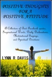 Positive Thoughts For A Positive Attitude: A Collection of Best Facebook quotes, Inspirational Words, Daily Declarations, Motivational Sayings, and Spiritual Devotions book summary, reviews and download