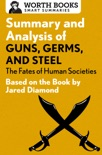 Summary and Analysis of Guns, Germs, and Steel: The Fates of Human Societies book summary, reviews and downlod