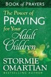 The Power of Praying® for Your Adult Children Book of Prayers book summary, reviews and download