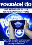POKEMON GO: The Beginner Guide to Pokemon Hunting book summary, reviews and download