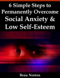 6 Simple Steps to Permanently Overcome Social Anxiety & Low Self-Esteem book summary, reviews and download